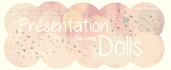 ♥ ~ Pr�sentation de mes Dolls ~ ♥