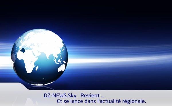 DZ-NEWES REVIENT ... ET SE LANCE DANS L'ACTUALITÉ RÉGIONALE