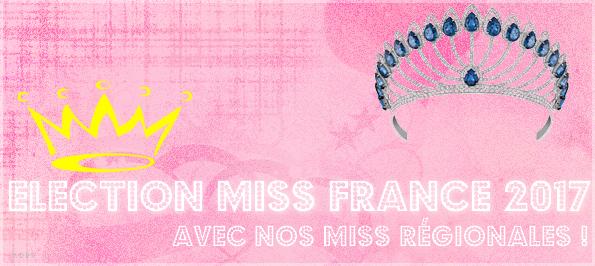 Election Miss France 2017 avec nos Miss régionales