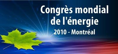 Congrès Mondial de l'énergie 2010 à Montréal