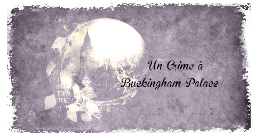 VINGT-DEUZIEME EPISODE : UN CRIME A BUCKINGHAM PALACE