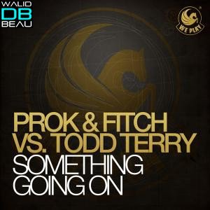 Prok And Fitch Vs. Todd Terry  / Something Going On (Original Mix) (2011)