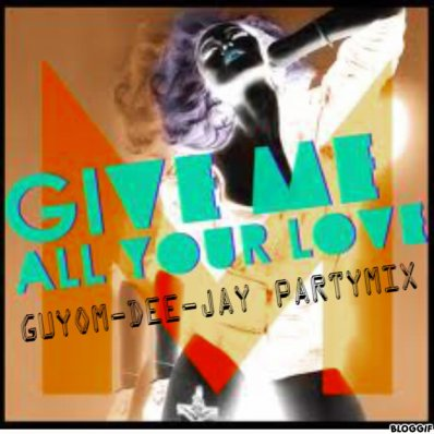 give me all your love(guyom-dee-jay partymix) (2012)