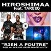 HIROSHIMAA feat TAREEQ - Rien à Foutre