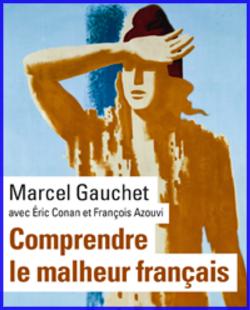 Marcel Gauchet : « Comprendre le malheur français »
