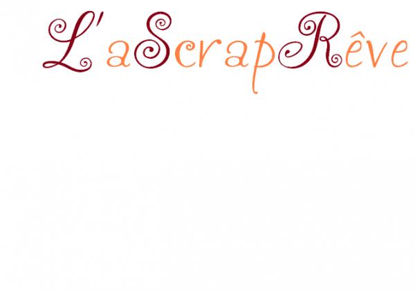 Le nouveau de ma socièté: L'aScrapRêve