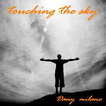 cover of the new single of the album enjoy e life :  Dany Milano - touching the sky