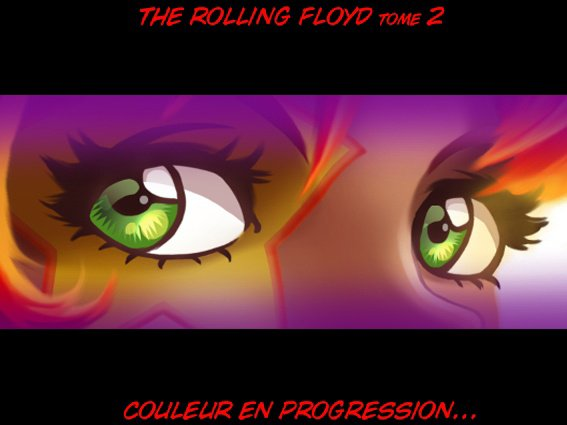 The Rolling Floyd, couleur en progression !!! ^_^