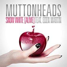 Muttonheads Feat. Eden Martin - Snow White ( Alive ) (2013)