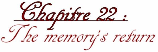 Chapitre 22 : The Memory's Return