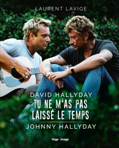 LIVRE DAVID HALLYDAY TU NE M'AS PAS LAISSE LE TEMPS JOHNNY HALLYDAY LA RELATION PERE FILS