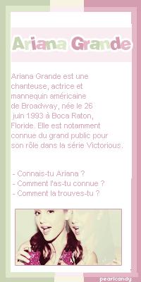 -Ariana Grande _____________________________  Sommaire • Création • Décoration  •  Newsletter Rubrique : Biographie __________________________________ (c) PearlCandy
