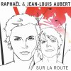 Jean-Louis Aubert & Raphaël - Sur la Route