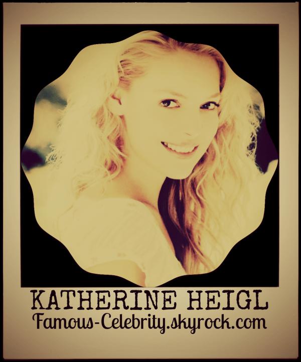 """""""KATHERINE HEIGL"""""""