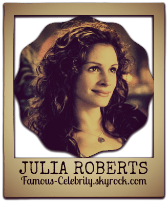 """JULIA ROBERTS"""