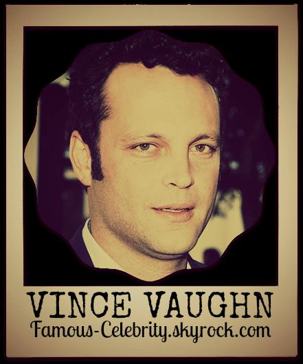 """""""VINCE VAUGHN"""""""