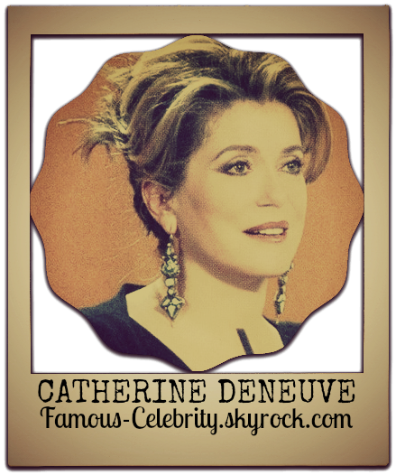 """CATHERINE DENEUVE"""