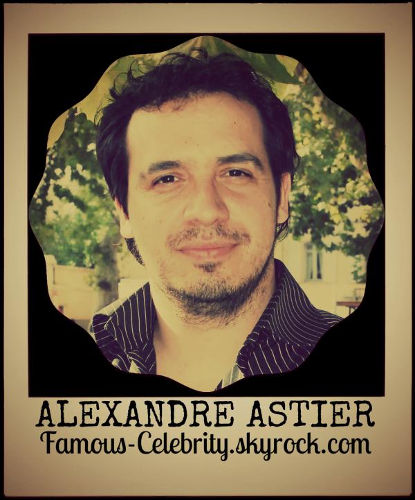 """""""ALEXANDRE ASTIER"""""""