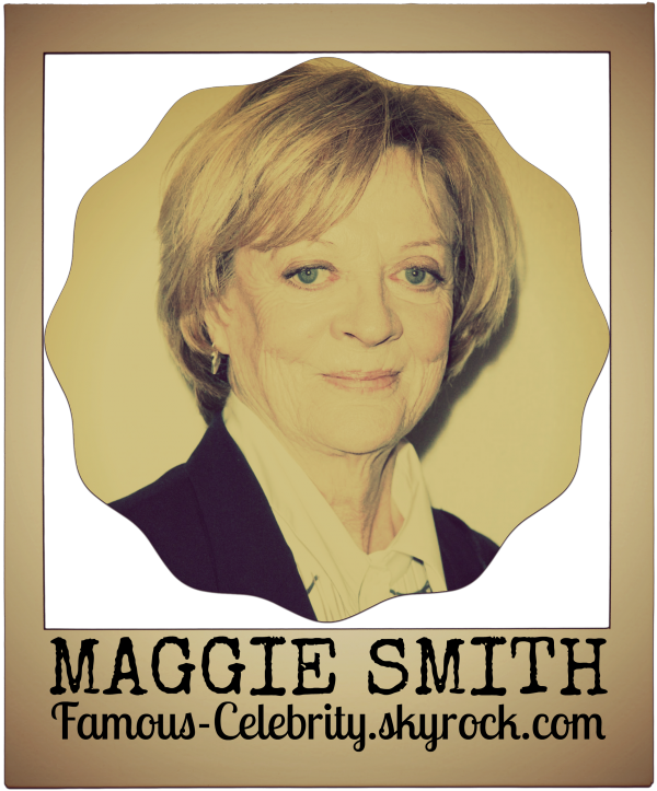 """""""MAGGIE SMITH"""""""
