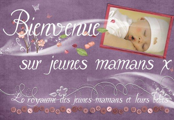 ♣ Jeunes-mamans-x ~ Royaume des jeunes mamans et leurs bébés ♣