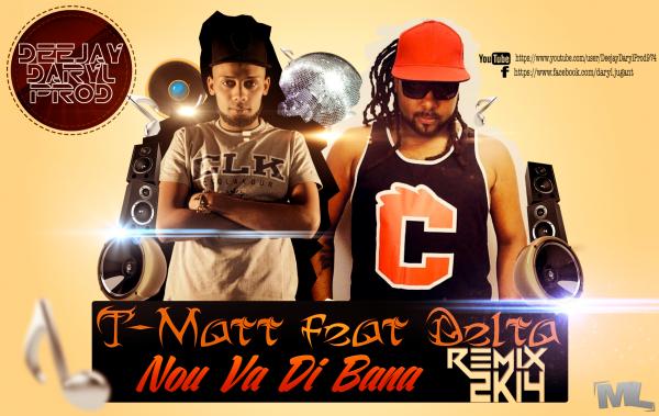 Deejay Daryl Prod feat. Delta & T-Matt - Nou Va Di Bana version Remix 2k14 (2014)
