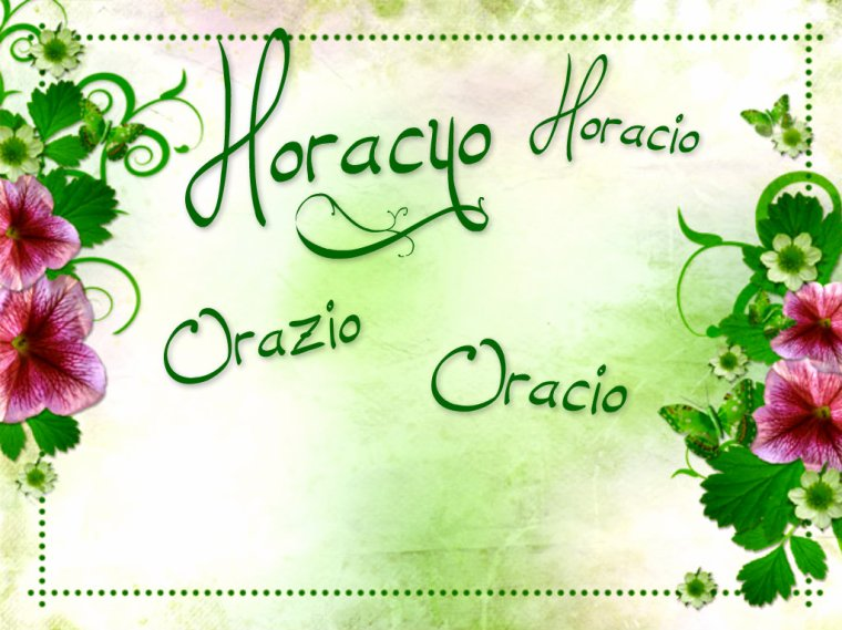 Horacio, Horazio, Horacyo, Orazio, Orasio, ...