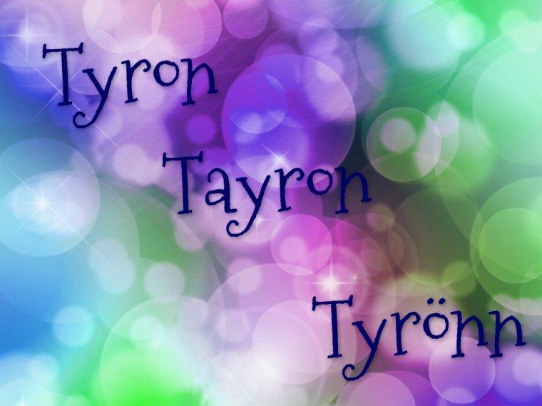 Tyron, Tayron, Tayrönn