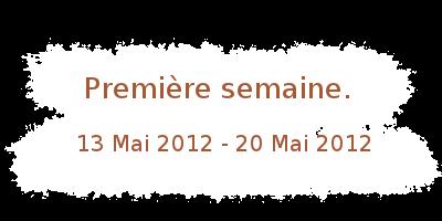 Première semaine ( 12 mai 2012 - 20 mai 2012 )