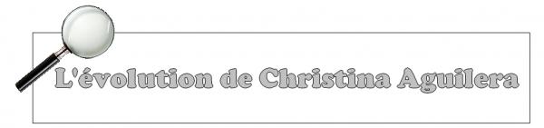 L'évolution de ... Christina Aguilera