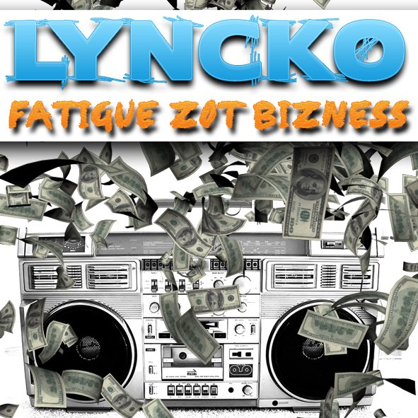 YOUTUBE : LYNCKO - Fatigué Zot Bizness (2013)