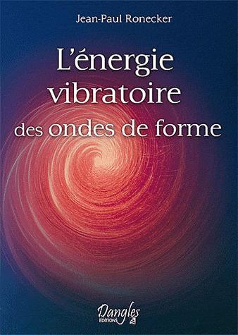 L'Énergie Vibratoire des Ondes de Forme par Jean-Paul Ronecker