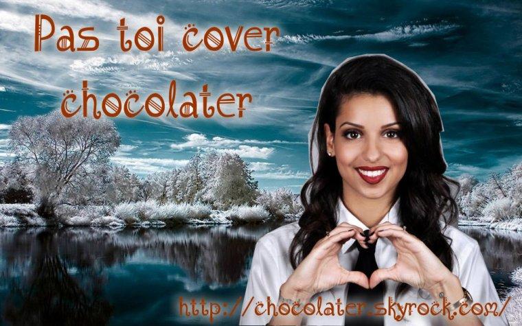 """Ma nouvelle vidéo """"Pas toi cover Chocolater"""""""