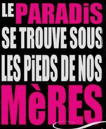 { N'Oublie Pas Que ton Paradis Se trouve Sous Les Pieds De Ta Maman <3 ` }