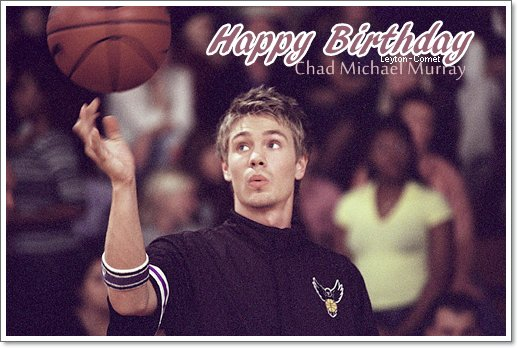 • Happy Birthday Chad ♥