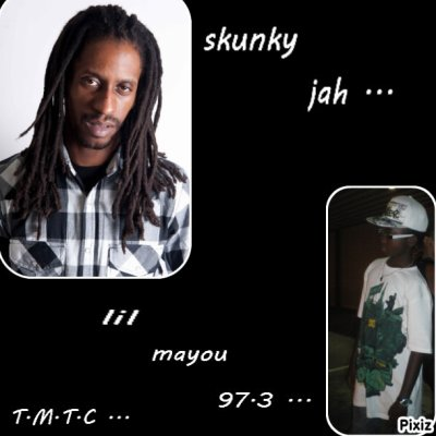 Lil mayou 97.3 ...  and  skunky  jah ...