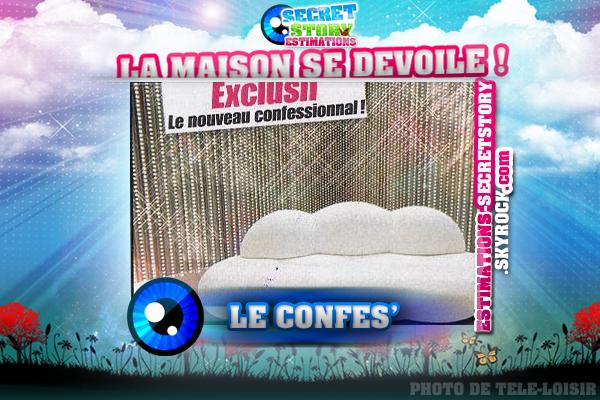 LA MAISON SE DÉVOILE : LE CONFES' !