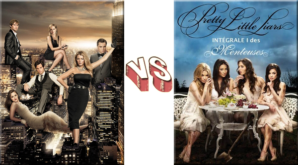 VS de Séries Gossip Girl VS Pretty Little Liars.