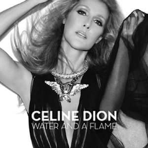 "Céline Dion ""Water And A Flame"" -2013 (Loved Me Back To Life)"