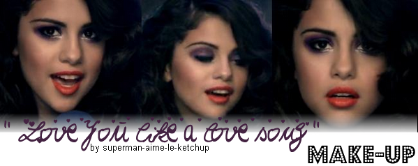 """ Love you like a love song "" make-up."