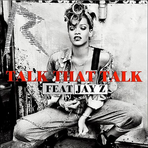 . Découvrez la pochette du prochain single de Rihanna intitulé «Talk That Talk» feat Jay-Z !.
