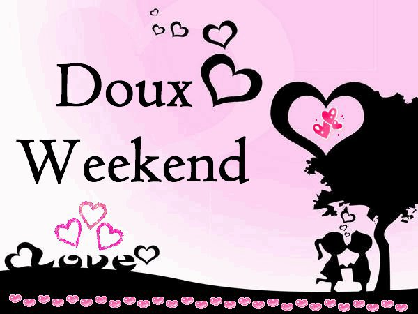BON WEEKEND DE LA SAINT VALENTIN BISOUS
