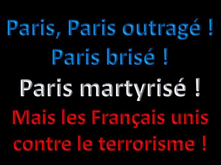 """Paris, Paris outragé ! Paris brisé ! Paris martyrisé ! Mais les Français unis contre le terrorisme !"""""""