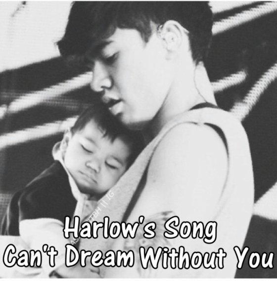 46/ Harlow's Song, Can't Dream Without You