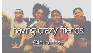 Having crazy friends ?