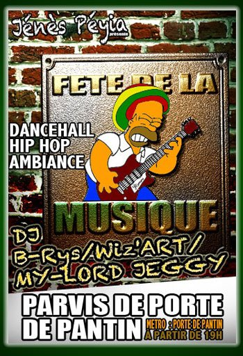 3EME EDITION DE LA FETE DE LA MUSIQUE!! Dj WIZ'ART / Dj B-RYS / MY LORD JEGGY!! HIPHOP/DANCEHALL REVOLUTION!