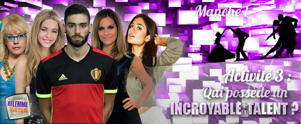 ♦ ACTIVITE 3 : Incroyable Talent → Manche 1 ♦