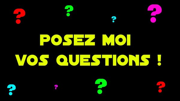 Posez moi vos questions.