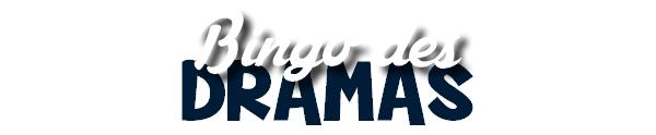 Le bingo des dramas. Commencée le 20/05/2015