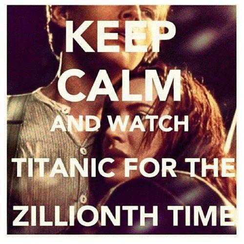 Restez calme...et regardez Titanic pour la millionième fois : )