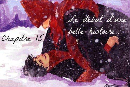 Chapitre 15 - Le début d'une belle histoire... -